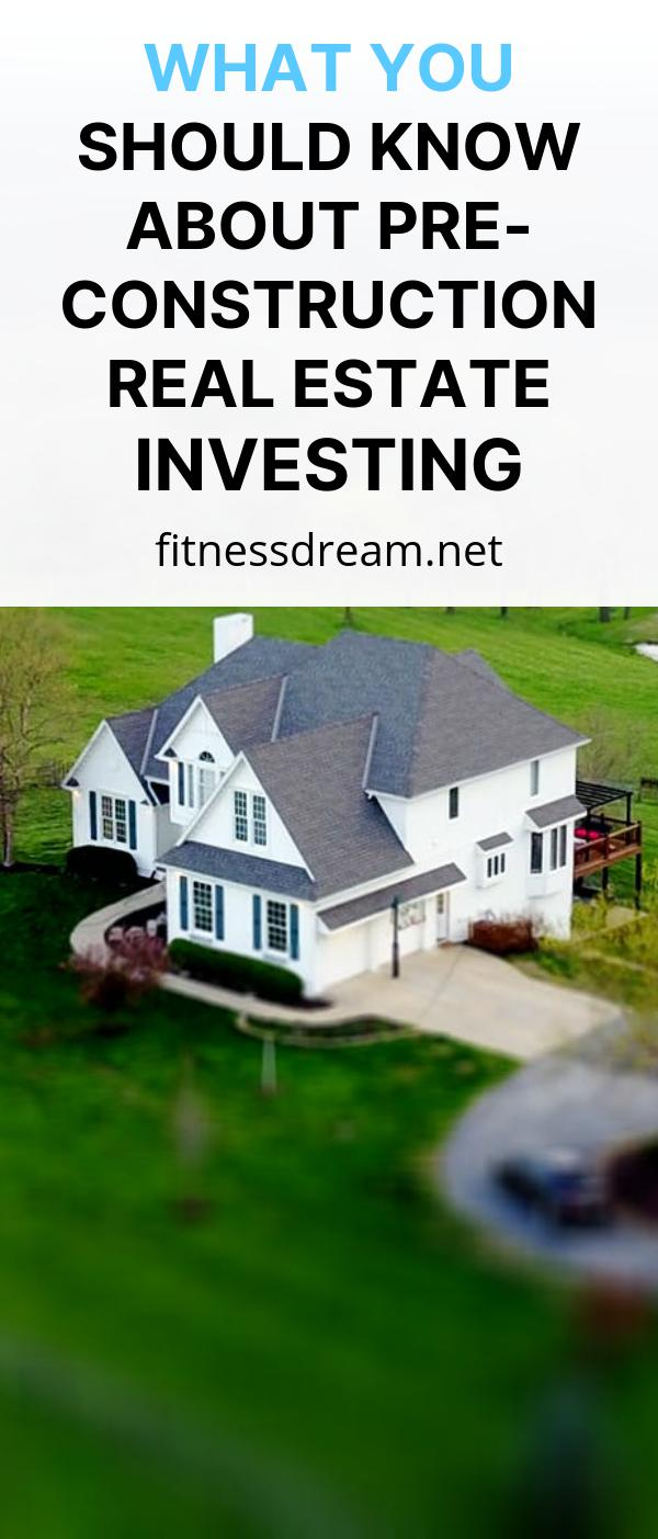 What You Should Know About Pre-Construction Real Estate Investing
