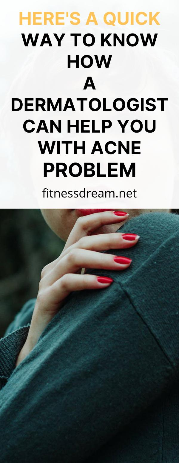 Here's a Quick Way to Know how A Dermatologist Can Help You with Acne Problem