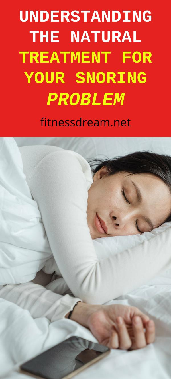 Understanding the Natural Treatment for Your Snoring Problem